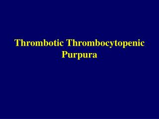 Thrombotic Thrombocytopenic Purpura
