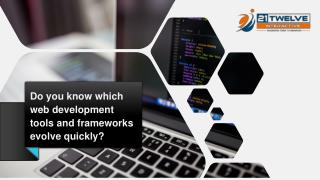 Do you know which web development tools and frameworks evolve quickly?