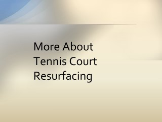 More About Tennis Court Resurfacing