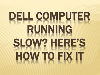 Dell computer running slow? Here's how to fix it