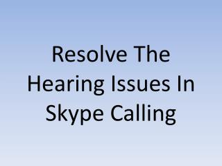 Resolve the issues in Skype Calling