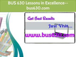 BUS 630 Lessons in Excellence--bus630.com