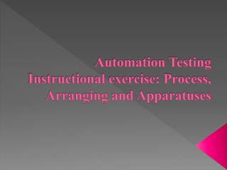 Automation Testing Instructional exercise: Process, Arranging and Apparatuses