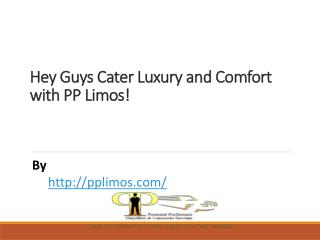 Hey Guys Cater Luxury and Comfort with PP Limos!