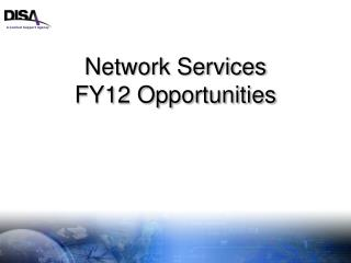 Network Services FY12 Opportunities
