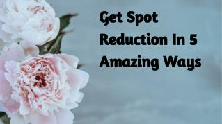 Get Spot Reduction In 5 Amazing Ways
