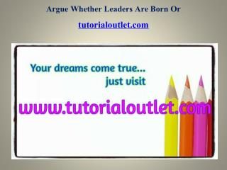 Argue Whether Leaders Are Born Or Made Become Exceptional/tutorialoutletdotcom