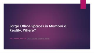 Large Office Spaces in Mumbai a Reality, Where?
