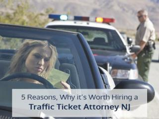 5 Reasons, Why it's Worth Hiring a Traffic Ticket Attorney NJ