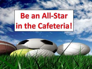 Be an All-Star  in the Cafeteria!
