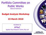 Portfolio Committee on Public Works National Parliament  Budget Analysis Workshop  23 March 2010