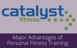 Major Advantages of Personal Fitness Training