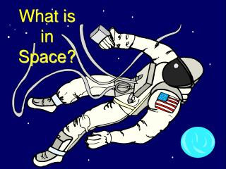 What is in Space?