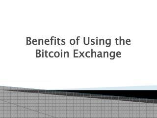 Benefits of Using the Bitcoin Exchange