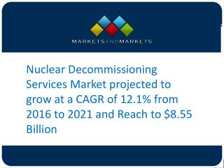 Nuclear Decommissioning Services Market projected to grow at a CAGR of 12.1% from 2017 to 2021 and Reach to $8.55 Billio