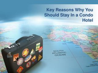 Key Reasons Why You Should Stay In a Condo Hotel