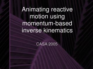 Animating reactive motion using momentum-based inverse kinematics