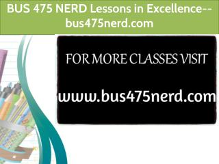 BUS 475 NERD Lessons in Excellence--bus475nerd.com