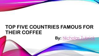 Nicholas Zubrick: Countries Famous for Their Coffee