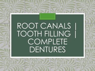 Root Canals   Tooth Filling   Complete Dentures