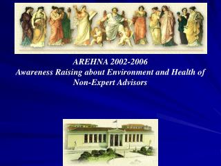 AREHNA 2002-2006 Awareness Raising about Environment and Health of Non-Expert Advisors