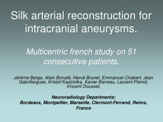 Silk arterial reconstruction for intracranial aneurysms. Multicentric french study on 51 consecutive patients.