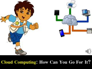Cloud Computing: How Can You Go For It?