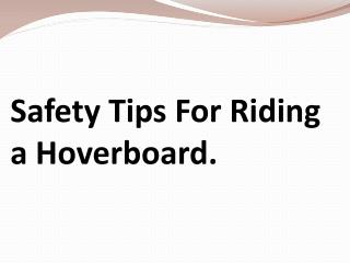Safety tips for riding a hoverboard
