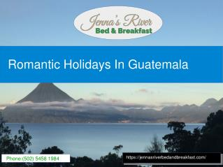 Guatemala- A place to experience the wonderful romantic holidays