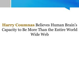 Harry Coumnas Believes Human Brain's Capacity to Be More Than the Entire World Wide Web