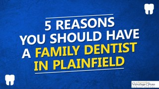 5 Reasons You Should Have A Family Dentist In Plainfield