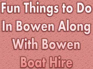 Fun Things to Do In Bowen Along With Bowen Boat Hire