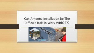 Can antenna installation be the difficult task to work with