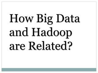 How Big Data and Hadoop are Related?