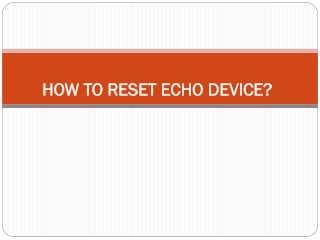 HOW TO RESET ECHO DEVICE?
