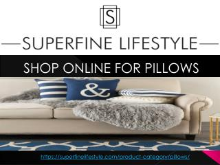Shop Online For Decorative Pillows - Superfinelifestyle.com