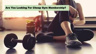 Are you looking for cheap Gym Membership?