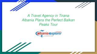 A Travel Agency in Tirana Albania Plans the Perfect Balkan Peaks Tour