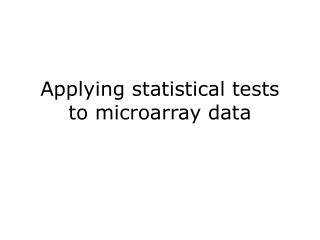Applying statistical tests to microarray data
