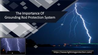 The Importance Of Grounding Rod Protection System