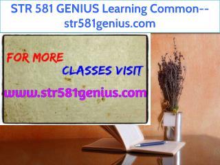 STR 581 GENIUS Learning Common--str581genius.com