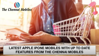 The Latest Apple iPhone Mobiles With Up to Date Features from The Chennai Mobiles