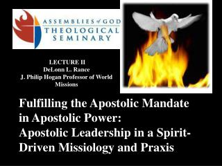 Fulfilling the Apostolic Mandate  in Apostolic Power:  Apostolic Leadership in a Spirit-Driven Missiology and Praxis
