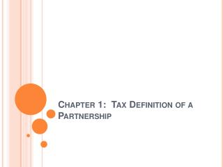 Chapter 1:  Tax Definition of a Partnership