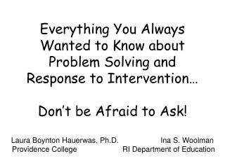 Everything You Always Wanted to Know about Problem Solving and Response to Intervention…  Don't be Afraid to Ask!