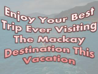 Enjoy Your Best Trip Ever Visiting The Mackay Destination This Vacation