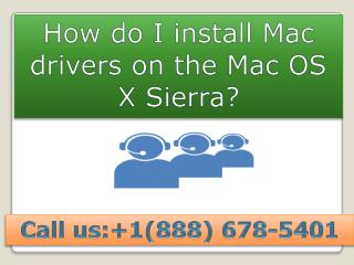 contact 888 678-5401 How do I install Mac drivers on the Mac OS X Sierra?