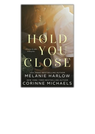 [PDF] Free Download Hold You Close By Corinne Michaels & Melanie Harlow