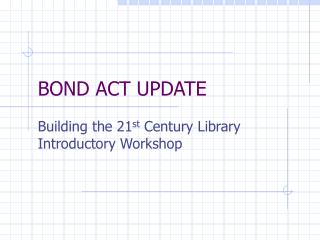BOND ACT UPDATE