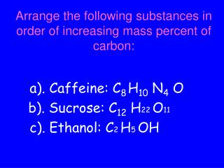 Arrange the following substances in order of increasing mass percent of carbon: